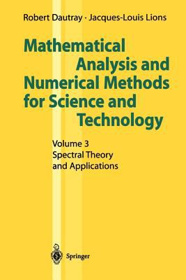Mathematical Analysis and Numerical Methods for Science and Technology: Volume 3: Spectral Theory and Applications 9783540660996