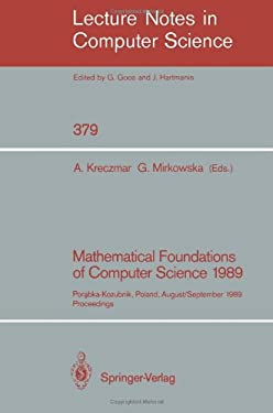 Mathematical Foundations of Computer Science 1989: Porabka-Kozubnik, Poland, August 28 - September 1, 1989. Proceedings 9783540514862