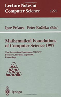 Mathematical Foundations of Computer Science 1997: 22nd International Symposium, Mfcs'97, Bratislava, Slovakia, August 25-29, 1997, Proceedings 9783540634379