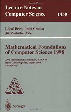 Mathematical Foundations of Computer Science 1998: 23rd International Symposium, Mfcs'98, Brno, Czech Republic, August 24-28, 1998 9783540648277
