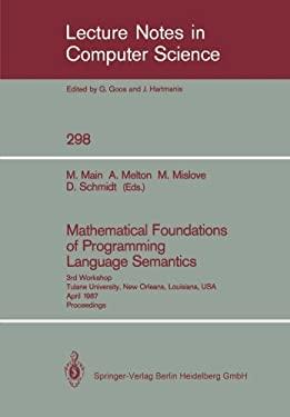 Mathematical Foundations of Programming Language Semantics: 3rd Workshop Tulane University, New Orleans, Louisiana, USA, April 8-10, 1987. Proceedings 9783540190202