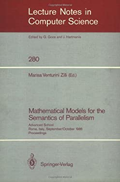 Mathematical Models for the Semantics of Parallelism: Advanced School. Rome, Italy, September 24 - October 1, 1986. Proceedings 9783540184195