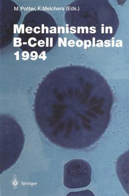 Mechanisms in B-Cell Neoplasia 1994 9783540584476