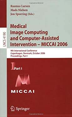 Medical Image Computing and Computer-Assisted Intervention - MICCAI 2006: 9th International Conference, Copenhagen, Denmark, October 2006 Proceedings, 9783540447078