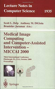Medical Image Computing and Computer-Assisted Intervention - Miccai 2000: Third International Conference Pittsburgh, Pa, USA, October 11-14, 2000 Proc 9783540411895