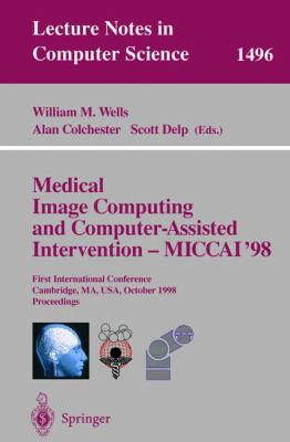 Medical Image Computing and Computer-Assisted Intervention - Miccai'98: First International Conference, Cambridge, Ma, USA, October 11-13, 1998, Proce 9783540651369