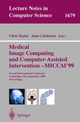 Medical Image Computing and Computer-Assisted Intervention - Miccai'99: Second International Conference, Cambridge, UK, September 19-22, 1999, Proceed 9783540665038