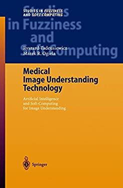 Medical Image Understanding Technology: Artificial Intelligence and Soft-Computing for Image Understanding 9783540219859