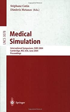 Medical Simulation: International Symposium, Isms 2004, Cambridge, Ma, USA, June 17-18, 2004, Proceedings 9783540221869