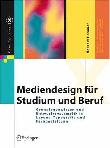 Mediendesign Fur Studium Und Uber Uf: Grundlagenwissen Und Entwurfssystematik in Layout, Typografie Und Farbgestaltung 9783540732174