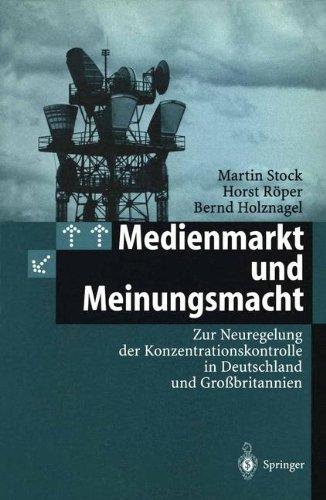 Medienmarkt Und Meinungsmacht: Zur Neuregelung Der Konzentrationskontrolle in Deutschland Und Gro Britannien 9783540626015