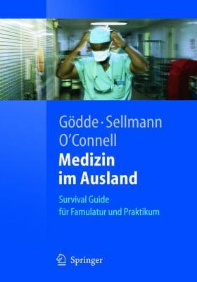 Medizin Im Ausland: Survival Guide F R Famulatur Und Praktikum 9783540237785