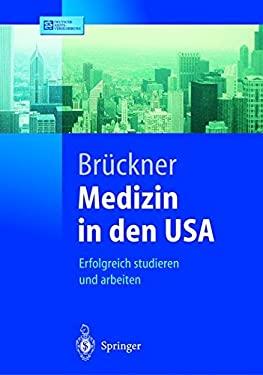 Medizin in Den USA: Erfolgreich Studieren Und Arbeiten 9783540443742