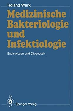Medizinische Bakteriologie Und Infektiologie: Basiswissen Und Diagnostik 9783540521228