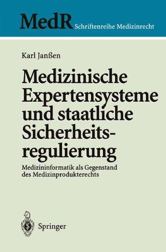 Medizinische Expertensysteme Und Staatliche Sicherheitsregulierung: Medizininformatik ALS Gegenstand Des Medizinprodukterechts 9783540629122