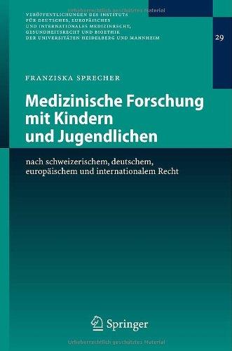Medizinische Forschung Mit Kindern Und Jugendlichen: Nach Schweizerischem, Deutschem, Europ Ischem Und Internationalem Recht 9783540737575