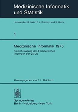 Medizinische Informatik 1975: Fr Hjahrstagung Des Fachbereiches Informatik Der Gmds 9783540077343