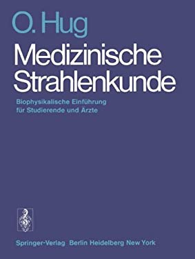 Medizinische Strahlenkunde: Biophysikalische Einf Hrung F R Studierende Und Rzte