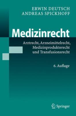 Medizinrecht: Arztrecht, Arzneimittelrecht, Medizinprodukterecht Und Transfusionsrecht 9783540724674