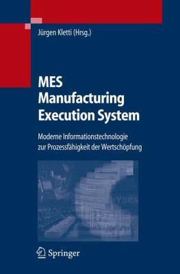 Mes - Manufacturing Execution System: Moderne Informationstechnologie Zur Prozessf Higkeit Der Wertsch Pfung 9783540280101
