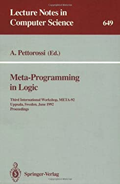 Meta-Programming in Logic: Third International Workshop, Meta-92, Uppsala, Sweden, June 10-12, 1992. Proceedings 9783540562825