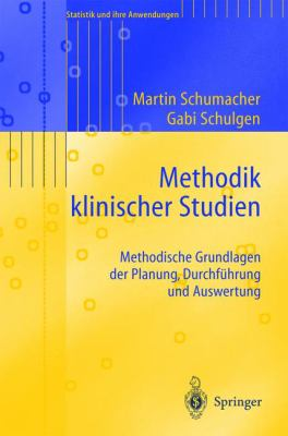 Methodik Klinischer Studien: Methodische Grundlagen Der Planung, Durchfhrung Und Auswertung 9783540433064