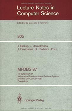 Mfdbs 87: 1st Symposium on Mathematical Fundamentals of Database Systems, Dresden, Gdr, January 19-23, 1987. Proceedings 9783540191216