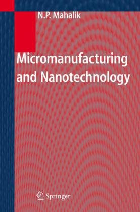 Micromanufacturing and Nanotechnology 9783540253778