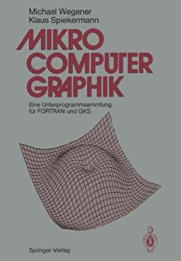 Mikrocomputer-Graphik: Eine Unterprogrammsammlung F R FORTRAN Und Gks 9783540510154