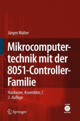 Mikrocomputertechnik Mit der 8051-Controller-Familie: Hardware, Assembler, C 9783540667582