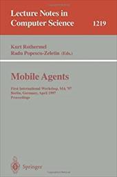 Mobile Agents: First International Workshop, Ma '97, Berlin, Germany, April, 7-8, 1997, Proceedings
