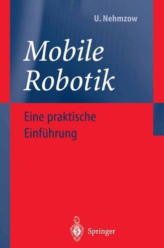 Mobile Robotik: Eine Praktische Einf Hrung 9783540428589
