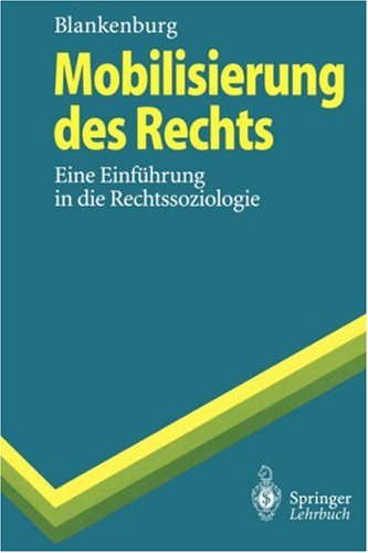 Mobilisierung Des Rechts: Eine Einf Hrung in Die Rechtssoziologie 9783540557319