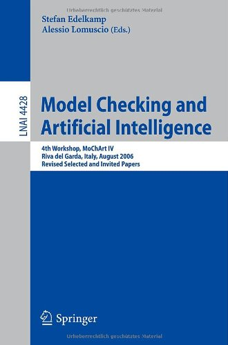 Model Checking and Artificial Intelligence: 4th Workshop, MoChArt IV Riva del Garda, Italy, August 29, 2006 Revised Selected and Invited Papers 9783540741275