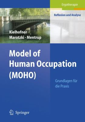 Model of Human Occupation (Moho): Grundlagen F R Die Praxis 9783540659426