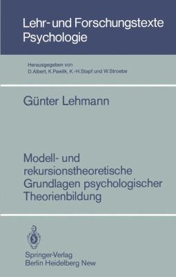 Modell- Und Rekursionstheoretische Grundlagen Psychologischer Theorienbildung 9783540156031