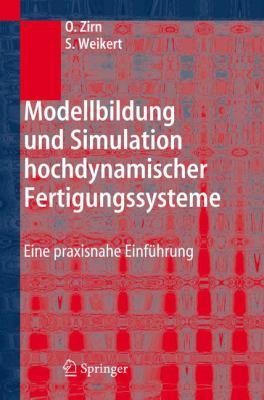 Modellbildung Und Simulation Hochdynamischer Fertigungssysteme: Eine Praxisnahe Einf Hrung 9783540258179