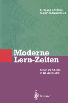 Moderne Lern-Zeiten: Lernen Und Arbeiten in Der Neuen Fabrik 9783540585909