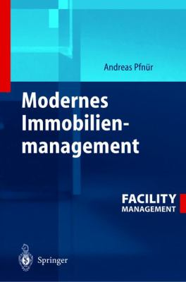 Modernes Immobilienmanagement: Facility Management, Corporate Real Estate Management Und Real Estate Investment Management 9783540203957
