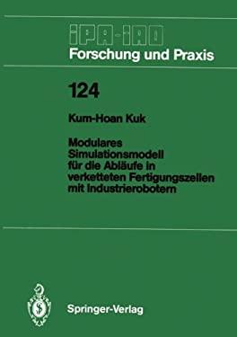 Modulares Simulationsmodell F R Die Abl Ufe in Verketteten Fertigungszellen Mit Industrierobotern 9783540500698