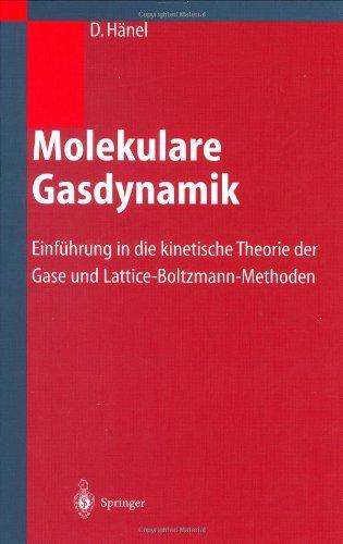 Molekulare Gasdynamik: Einf Hrung in Die Kinetische Theorie Der Gase Und Lattice-Boltzmann-Methoden 9783540442479