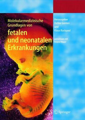 Molekularmedizinische Grundlagen Von Fetalen Und Neonatalen Erkrankungen 9783540201380