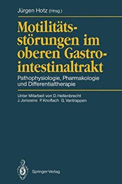 Motilit Tsst Rungen Im Oberen Gastrointestinaltrakt: Pathophysiologie, Pharmakologie Und Differentialtherapie 9783540532743