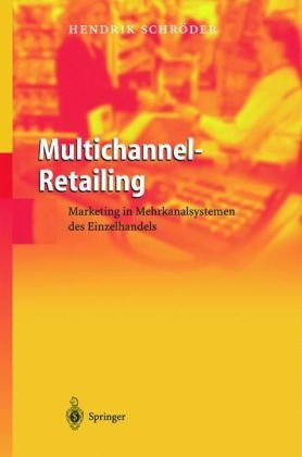 Multichannel-Retailing: Marketing in Mehrkanalsystemen des Einzelhandels 9783540218692