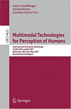 Multimodal Technologies for Perception of Humans: International Evaluation Workshops, CLEAR 2007 and RT 2007, Baltimore, MD, USA, May 8-11, 2007, Revi 9783540685845