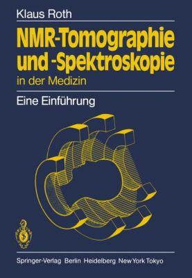 NMR-Tomographie Und -Spektroskopie in Der Medizin: Eine Einfa1/4hrung 9783540130765