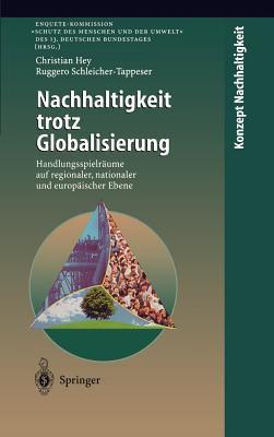 Nachhaltigkeit Trotz Globalisierung: Handlungsspielr Ume Auf Regionaler, Nationaler Und Europ Ischer Ebene 9783540638681