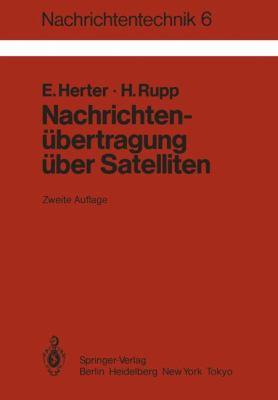Nachrichten Bertragung Ber Satelliten: Grundlagen Und Systeme, Erdefunkstellen Und Satelliten 9783540120742