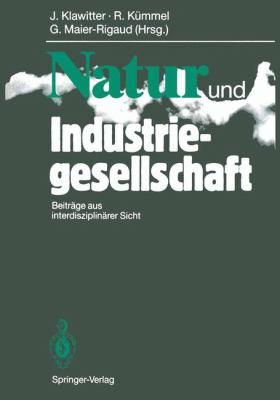 Natur Und Industriegesellschaft: Beitr GE Aus Interdisziplin Rer Sicht 9783540527336