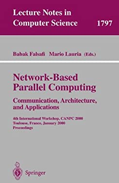 Network-Based Parallel Computing - Communication, Architecture, and Applications: 4th International Workshop, Canpc 2000 Toulouse, France, January 8, 9783540678793